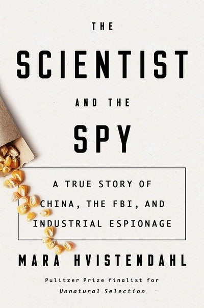 'The Scientist and the Spy: A True Story of China, the FBI, and Industrial Espionage' by Mara Hvistendahl