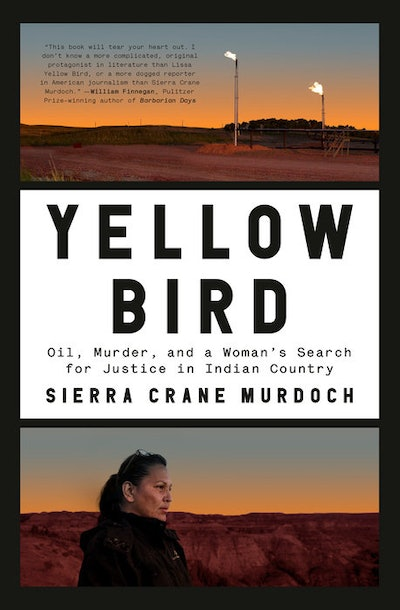'Yellow Bird: Oil, Murder, and a Woman's Search for Justice in Indian Country' by Sierra Crane Murdoch