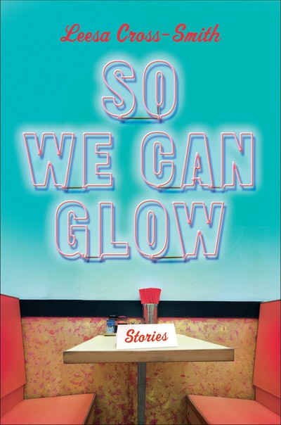 'So We Can Glow' by Leesa Cross-Smith