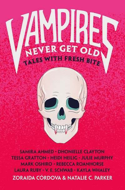 'Vampires Never Get Old: Tales with Fresh Bite,' edited by Zoraida Córdova and Natalie C. Parker