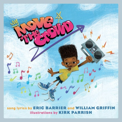 Move the Crowd, by Eric Barrier and William Griffin (song lyrics) & Kirk Parrish (illustrator)