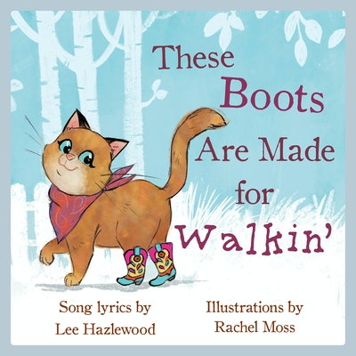 These Boots Are Made for Walkin' by Lee Hazlewood (song lyrics) & Rachel Moss (illustrator)