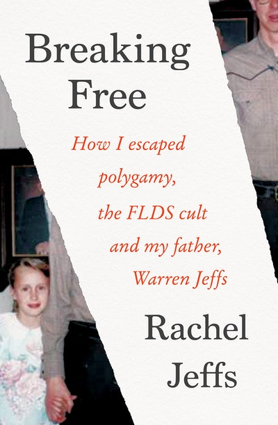 'Breaking Free: How I Escaped Polygamy, the FLDS Cult, and My Father, Warren Jeffs' by Rachel Jeffs