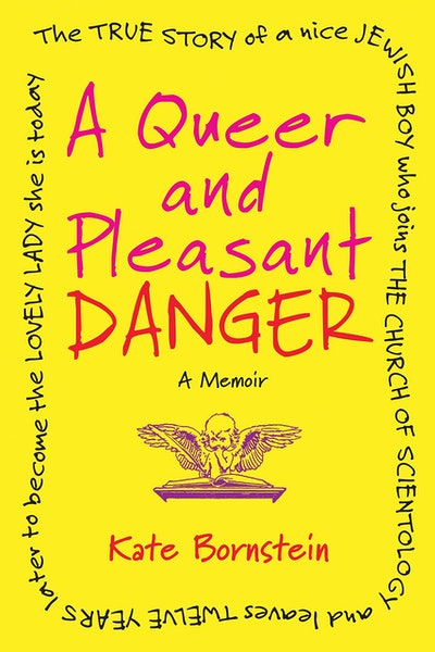 'A Queer and Pleasant Danger: The True Story of a New Jewish Boy Who Joins the Church of Scientology and Leaves Twelve Years Later to Become the Lovely Lady She Is Today' by Kate Bornstein