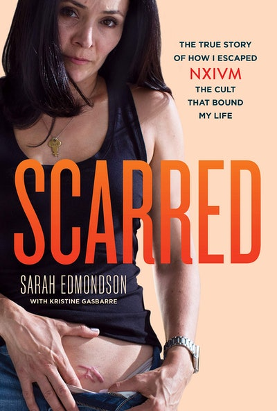 'Scarred: The True Story of How I Escaped NXIVM, the Cult That Bound My Life' by Sarah Edmondson
