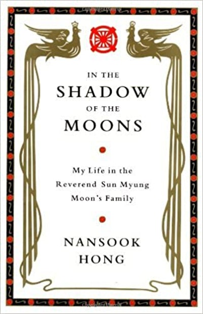 'In the Shadow of the Moons: My Life in the Reverend Sun Myung Moon's Family' by Nansook Hong