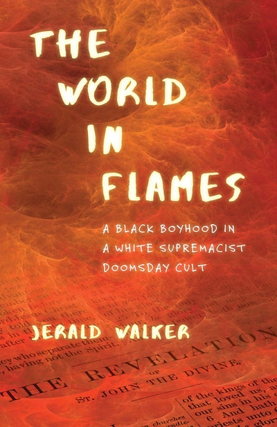 'The World in Flames: A Black Boyhood in a White Supremacist Doomsday Cult' by Jerald Walker