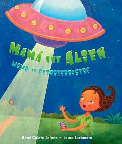 Mamá The Alien / Mamá La Extraterrestre by René Colato Laínez
