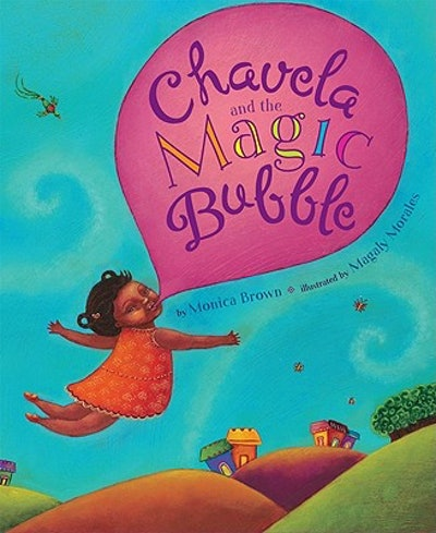 Chavela & The Magic Bubble by Monica Brown