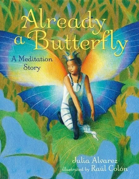 Already A Butterfly: A Meditation Story by Julia Alvarez