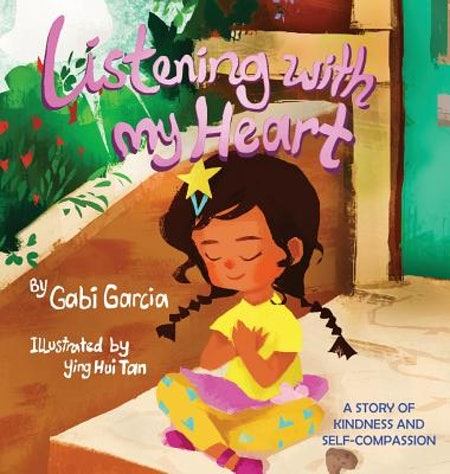 Listening With My Heart: A Story Of Kindess & Self-Compassion by Gabi Garcia