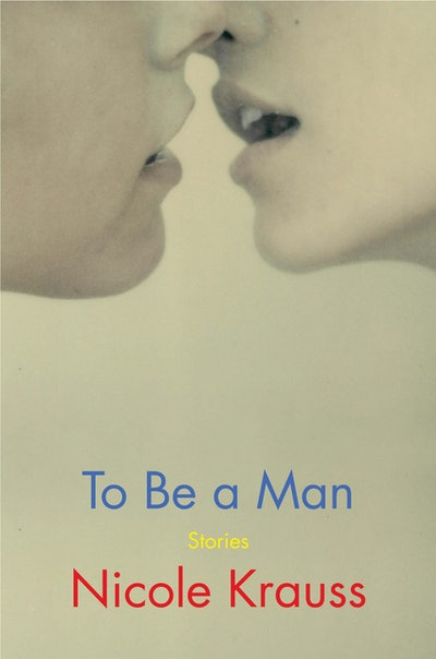 'To Be a Man' by Nicole Krauss