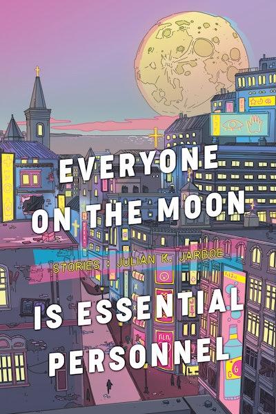 'Everyone on the Moon Is Essential Personnel' by Julian K. Jarboe