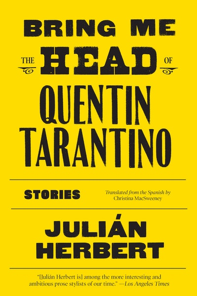 'Bring Me the Head of Quentin Tarantino' by Julián Herbert