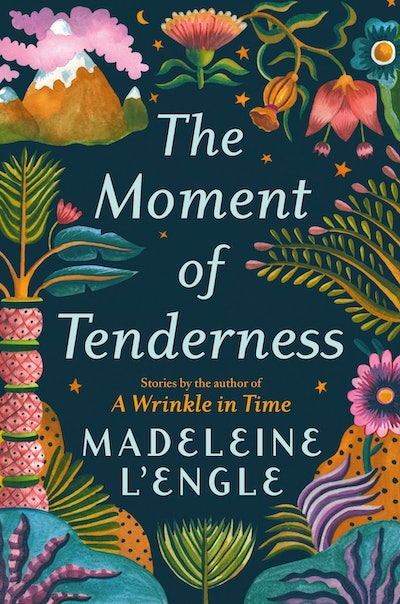 'The Moment of Tenderness' by Madeleine L'Engle