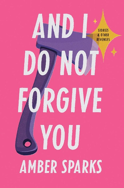 'And I Do Not Forgive You' by Amber Sparks