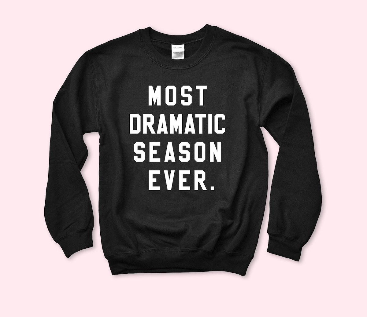 Most Dramatic Season Ever Sweatshirt