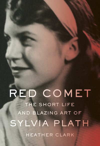 'Red Comet: The Short Life and Blazing Art of Sylvia Plath' by Heather Clark