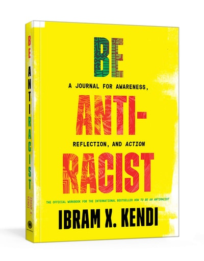 'Be Antiracist: A Journal for Awareness, Reflection, and Action' by Ibram X. Kendi