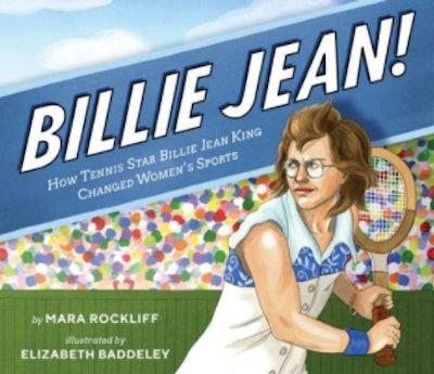 Billie Jean!: How Tennis Star Billie Jean King Changed Women's Sports by Mara Rockliff