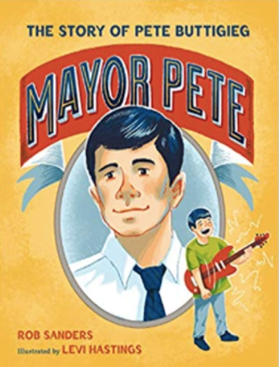 Mayor Pete: The Story of Pete Buttigieg by Rob Sanders