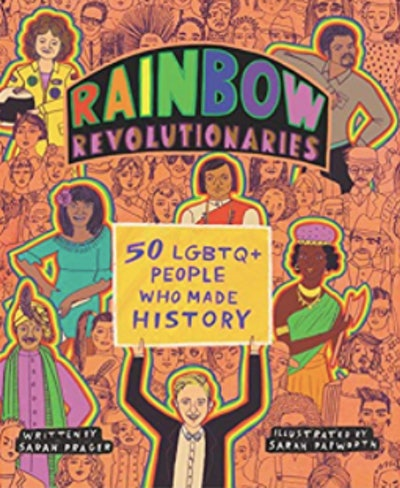 Rainbow Revolutionaries: Fifty LGBTQ+ People Who Made History by Sarah Prager