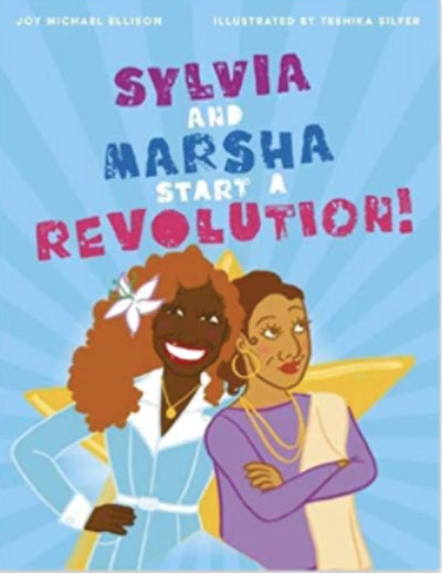 Sylvia and Marsha Start a Revolution!: The Story of the Trans Women of Color Who Made Lgbtq+ History by Joy Ellison