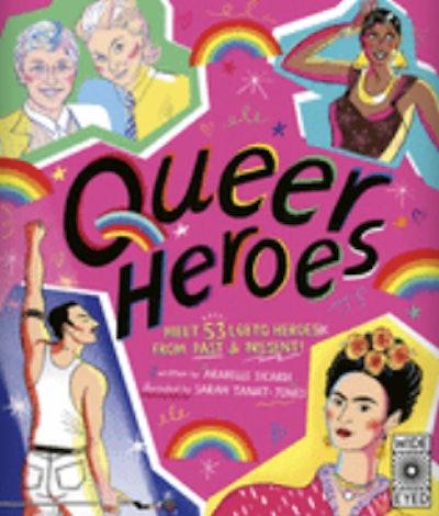 Queer Heroes: Meet 53 LGBTQ Heroes From Past and Present! by Arabelle Sicardi