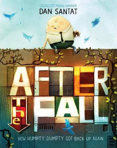 After the Fall: How Humpty Dumpty Got Back Up Again, by Dan Santat