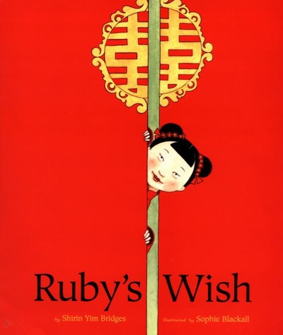 Ruby's Wish, by Shirin Yim Bridges and illustrations by Sophie Blackall