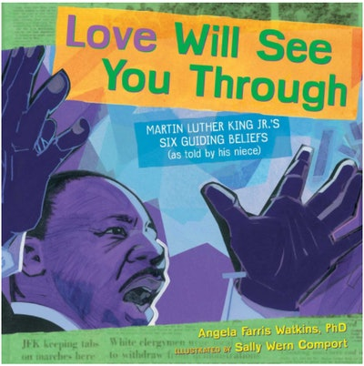 'Love Will See You Through: Martin Luther King Jr.'s Six Guiding Beliefs' by Angela Farris Watkins