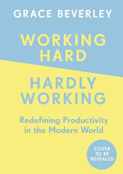 'Working Hard, Hardly Working' by Grace Beverley