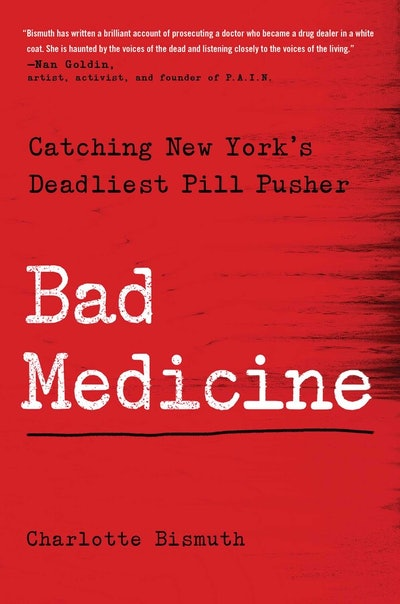 'Bad Medicine: Catching New York's Deadliest Pill Pusher' by Charlotte Bismuth