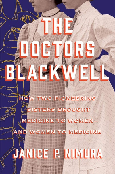 'The Doctors Blackwell: How Two Pioneering Sisters Brought Medicine to Women — and Women to Medicine' by Janice P. Nimura
