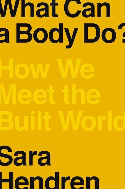 'What Can a Body Do?: How We Meet the Built World' by Sara Hendren
