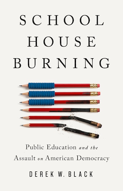 'Schoolhouse Burning: Public Education and the Assault on American Democracy' by Derek W. Black