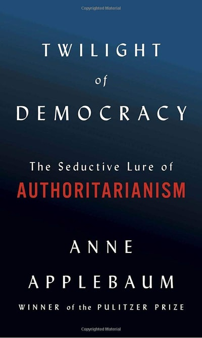 'Twilight of Democracy: The Seductive Lure of Authoritarianism' by Anne Applebaum
