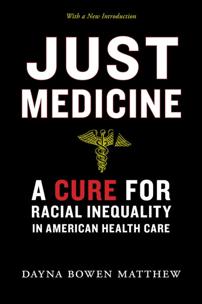 'Just Medicine: A Cure for Racial Inequality in American Health Care' by Dayna Bowen Matthew