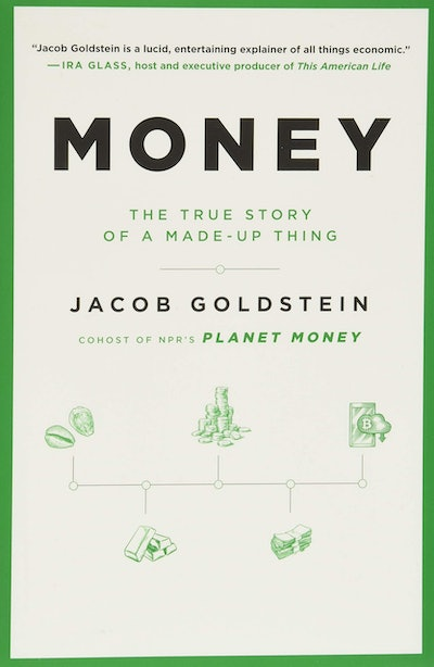 'Money: The True Story of a Made-Up Thing' by Jacob Goldstein