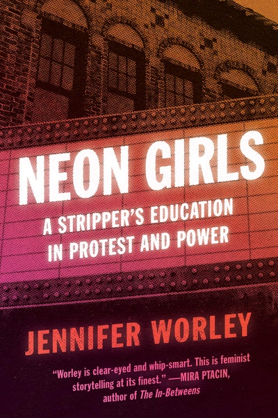'Neon Girls: A Stripper's Education in Protest and Power' by Jennifer Worley
