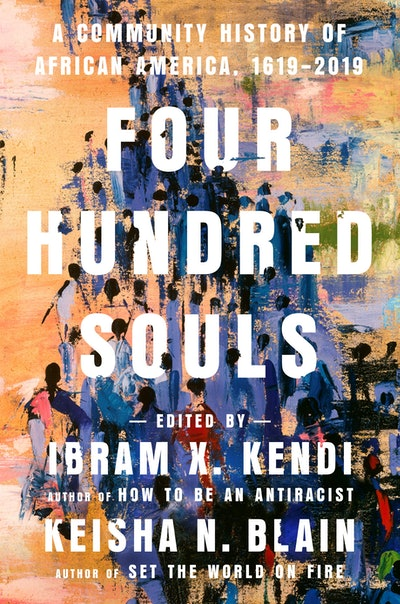 'Four Hundred Souls: A Community History of African America, 1619-2019,' edited by Ibram X. Kendi and Keisha N. Blain