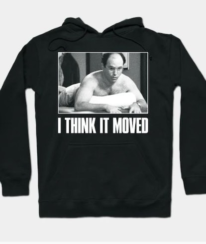 """""""I Think It Moved"""" Hoodie"""