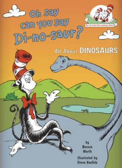 Oh Say Can You Say Di-No-Saur? All About Dinosaurs