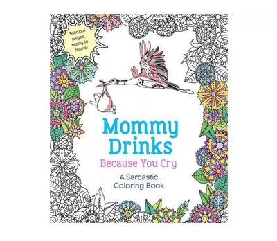 Mommy Drinks Because You Cry - by Hannah Caner