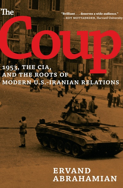 'The Coup: 1953, the CIA, and the Roots of Modern U.S.-Iranian Relations' by Ervand Abrahamian