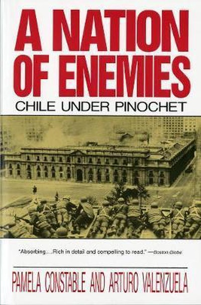 'A Nation of Enemies: Chile Under Pinochet' by Pamela Constable and Arturo Valenzuela