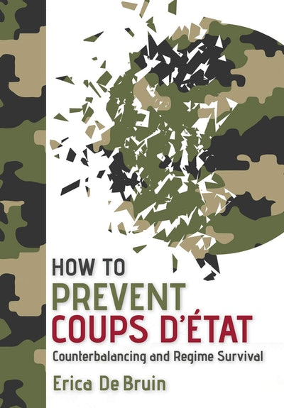 'How to Prevent Coups d'État: Counterbalancing and Regime Survival' by Erica De Bruin