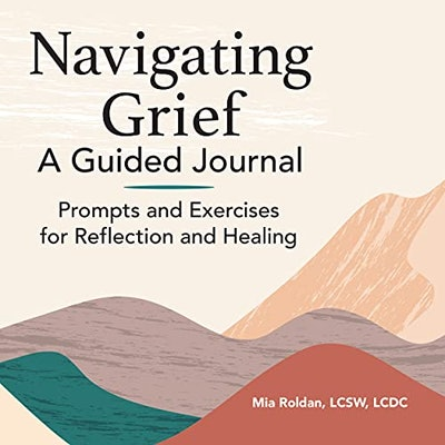 Navigating Grief: A Guided Journal: Prompts and Exercises for Reflection and Healing by Mia Rolden