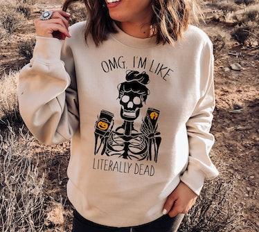 """OMG I'm Like Literally Dead"" Halloween Sweatshirt"