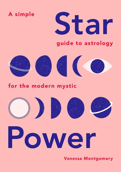 'Star Power: A Simple Guide to Astrology for the Modern Mystic' by Vanessa Montgomery